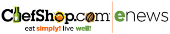ChefShop.com - eat simply! live well! - enews